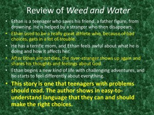 Weed and Water is for teenagers, for parents struggling with teenagers, and for grandparents who would like to help. It offers truths about failure, shame, depression, grace, forgiveness, and resilience (click to enlarge, then back-arrow to return to blog).